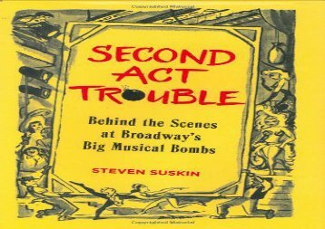 Second Act Trouble: Behind the Scenes at Broadway s Big Musical Bombs