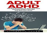 Adult ADHD: The Best Strategies To Overcome Your Attention Deficit Disorder And Find Your Focus! (Attention Deficit Disorder, Mental Disorders, ADHD Books)