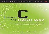 Learn C the Hard Way: Practical Exercises on the Computational Subjects You Keep Avoiding (Like C) (Zed Shaw s Hard Way)