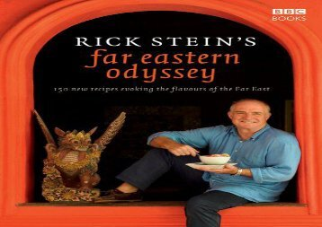 Rick Stein s Far Eastern Odyssey: 150 New Recipes Evoking the Flavours of the Far East