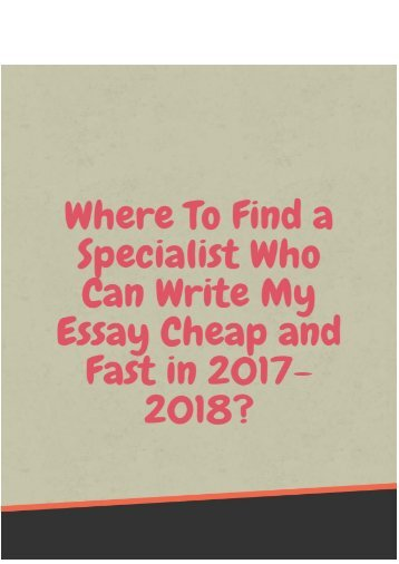 Where to Find a Specialist Who Can Write My Essay Cheap and Fast in 2017-2018