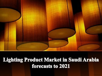Lighting Product Market in Saudi Arabia forecasts to 2021