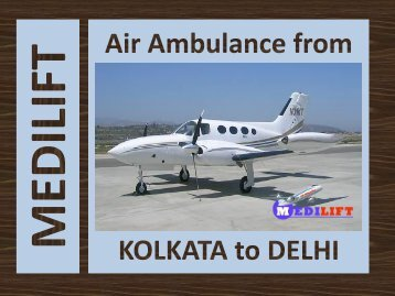 Get a Low Fare Air Ambulance from Kolkata to Delhi Anytime by Medilift
