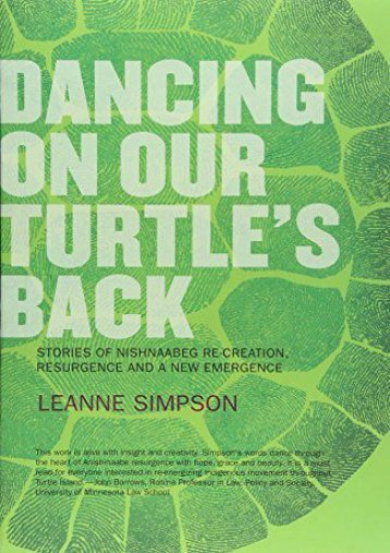 Dancing on Our Turtle s Back: Stories of Nishnaabeg Re-creation, Resurgence, and a New Emergence