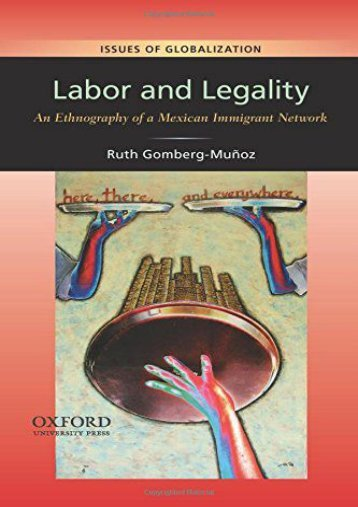 Labor and Legality: An Ethnography of a Mexican Immigrant Network (Issues of Globalization: Case Studies in Contemporary Anthropology (Paperback))