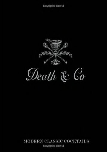 Death   Co: Modern Classic Cocktails, with More Than 500 Recipes