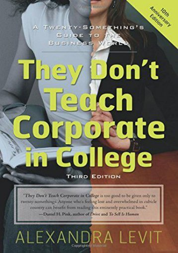 They Don t Teach Corporate In College Third Edition: A Twenty Something s Guide to the Business World