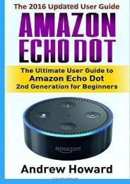 Amazon Echo Dot: The Ultimate User Guide to Amazon Echo Dot 2nd Generation for Beginners (Amazon Echo Dot, user manual, step-by-step guide, Amazon ... 1 (Amazon Echo, users guides, internet)