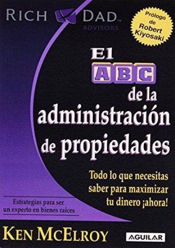 El ABC de la Administracion de Propiedades: Todo Lo Que Necesitas Saber Para Maximizar Tu Dinero Ahora! = The ABC s of Property Management (Rich Dad s Advisors)