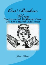 Our Broken Wing: Controversial Treatment Cures My Son s Heroin Addiction