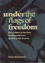 Under the Flags of Freedom: Slave Soldiers and the Wars of Independence in Spanish South America (Pitt Latin American Series)