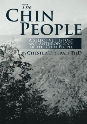 The Chin People: A Selective History and Anthropology of the Chin People