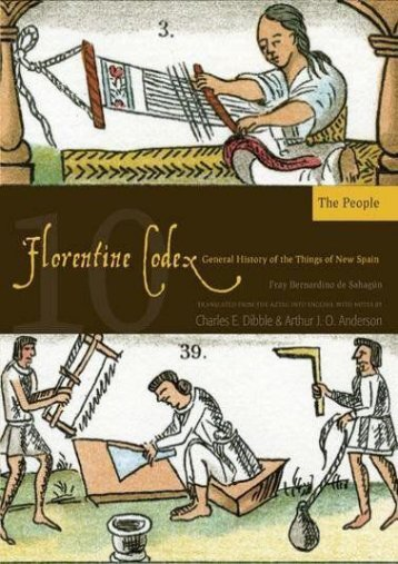 The Florentine Codex, Book Ten: The People: A General History of the Things of New Spain (Florentine Codex: General History of the Things of New Spain)