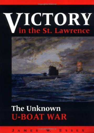Victory in the St. Lawrence: The Unknown U-Boat War