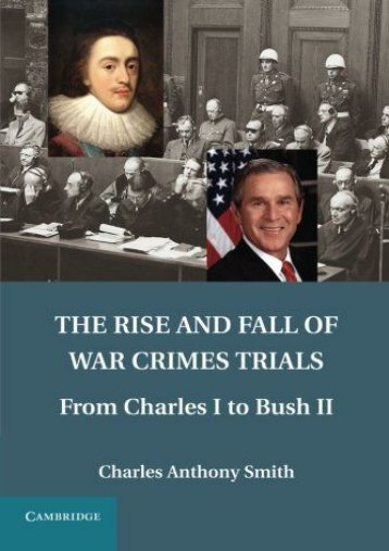 The Rise and Fall of War Crimes Trials: From Charles I To Bush Ii