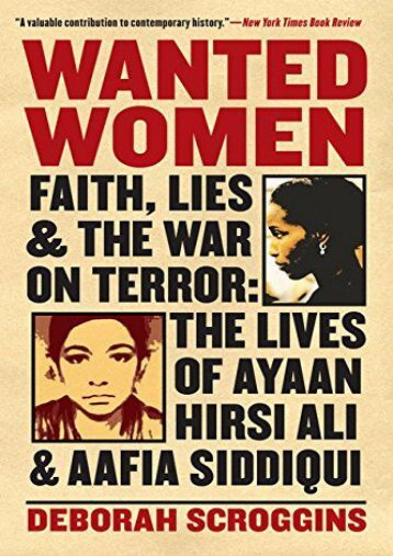 Wanted Women: Faith, Lies, and the War on Terror: The Lives of Ayaan Hirsi Ali and Aafia Siddiqui