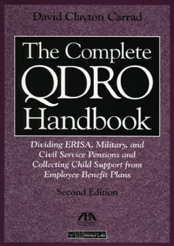 Complete QDRO Handbook: Dividing ERISA, Military, and Civil Service Pensions and Collecting Child Support from Employee Benefit Plans (Complete Qdro Handbook: Dividing Erisa, Military, Civil Service)
