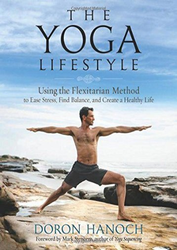 The Yoga Lifestyle: Using the Flexitarian Method to Ease Stress, Find Balance   Create a Healthy Life
