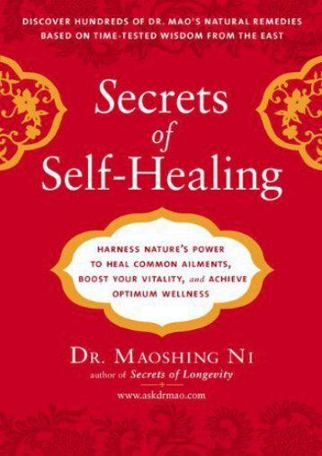 Secrets of Self-Healing: Harness Nature s Power to Heal Common Ailments, Boost Your Vitality, and Achieve Optimum Wellness