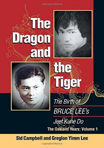 The Dragon and the Tiger: Volume 1: The Birth of Bruce Lee s Jeet Kune Do: The Oakland Years