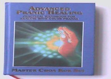 Advanced Pranic Healing: A Practical Manual on Color Pranic Healing