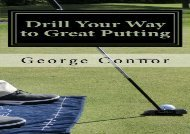 Drill Your Way to Great Putting: Use Productive Practice to Shave Strokes