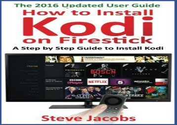 How to Install Kodi on Firestick: A Step by Step Guide to Install Kodi (expert, Amazon Prime, tips and tricks, web services, home tv, digital media,amazon echo): Volume 2 (user guides, internet)