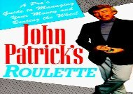 John Patrick s Roulette: Pro s Guide to Managing Your Money and Beating the Wheel