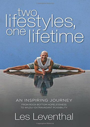 Two Lifestyles, One Lifetime: An Inspiring Journey From Rock-Bottom Hopelessness to Wildly Extravagant Possibility