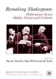 Remaking Shakespeare: Performance Across Media, Genres and Cultures (Palgrave Shakespeare Studies)