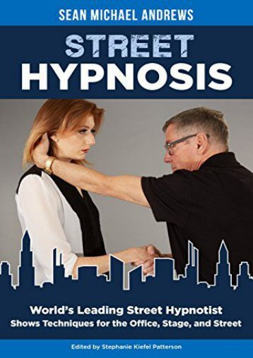 Street Hypnosis: World s Leading Street Hypnotist Shows Techniques for the Office, Stage and Street