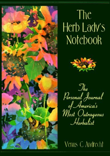The Herb Lady s Notebook: An Outrageous Herbal