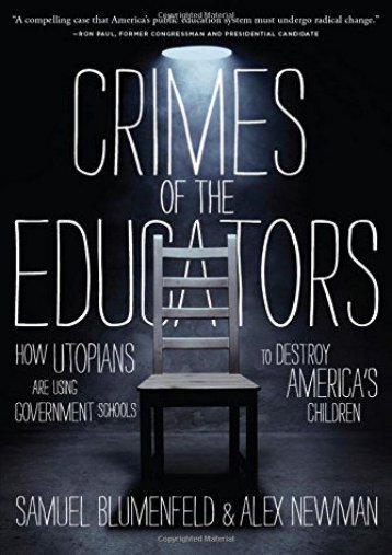 Crimes of the Educators: How Utopians Are Using Government Schools to Destroy America s Children