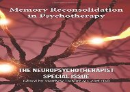 Memory Reconsolidation in Psychotherapy: The Neuropsychotherapist Special Issue: Volume 1 (The Neuropsychotherapist Special Issues)