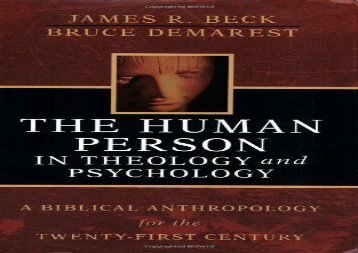 The Human Person in Theology and Psychology: A Biblical Anthropology for the Twenty-First Century