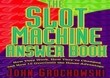 The Slot Machine Answer Book: How They Work, How They ve Changed, and How to Overcome the House Advantage