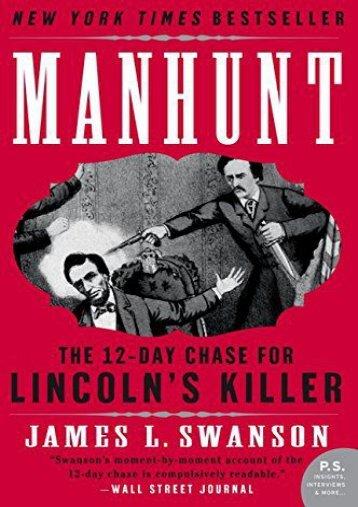 Manhunt: The Twelve-Day Chase for Lincoln s Killer (P.S.)