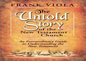 The Untold Story of the New Testament Church: An Extraordinary Guide to Understanding the New Testament