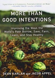 More Than Good Intentions: Improving the Ways the World s Poor Borrow, Save, Farm, Learn, and Stay Healthy