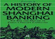 A History of Modern Shanghai Banking: The Rise and Decline of China s Financial Capitalism (Studies on Modern China)
