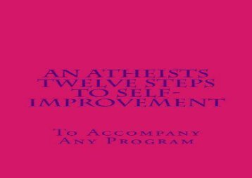An Atheists Twelve Steps to Self-improvement - To accompany any Program