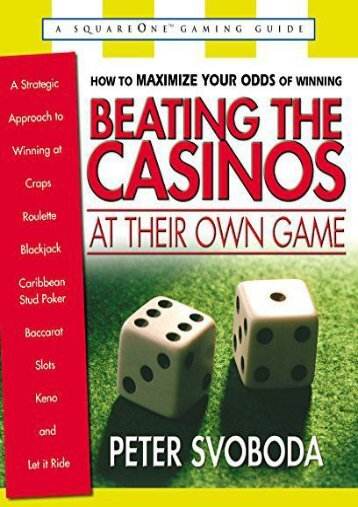 Beating the Casinos at Their Own Game: A Strategic Approach to Winning at Craps, Roulette, Slots, Blackjack, Baccarat, Let It Ride, and Caribbean Stud Poker (Square One Gaming Guides)