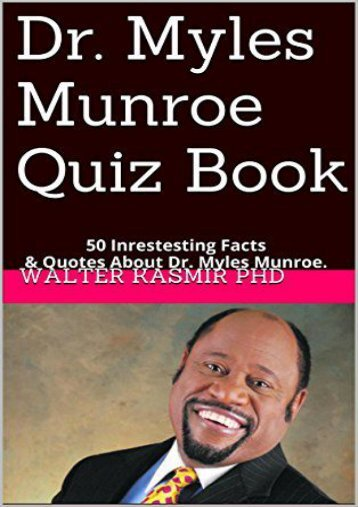 Dr. Myles Munroe Quiz Book: 25 Intrestesting Facts   Quotes About Dr. Myles Munroe.