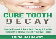 Cure Tooth Decay: How To Prevent   Cure Tooth Decay   Cavities Naturally In The Comfort Of Your Own Home (Cure Tooth, Cure Tooth Decay, Tooth Decay Cure, ... Whitening, Teeth Health, Teeth Healing)