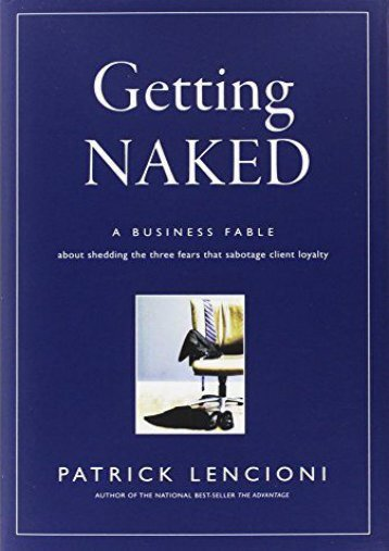 Getting Naked: A Business Fable About Shedding The Three Fears That Sabotage Client Loyalty (J–B Lencioni Series)
