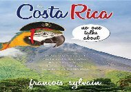 The Costa Rica No One Talks About: Politically Incorrect Facts And Information About Pura Vida From A Long Time Resident Of Costa Rica