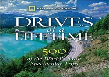 Drives of a Lifetime: The World s Most Spectacular Trips: Where to Go, Why to Go, When to Go