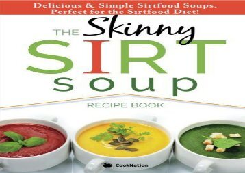 The Skinny Sirt Soup Recipe Book: Delicious   Simple Sirtfood Diet Soups For Health   Weight Loss