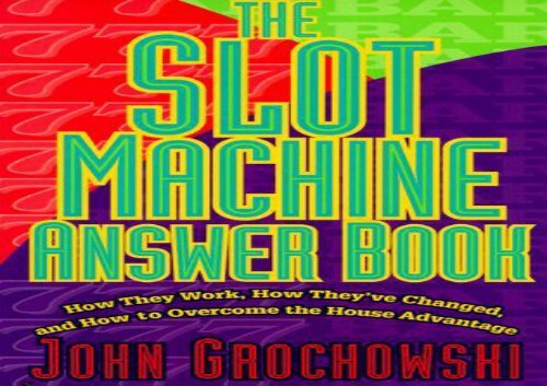 The Slot Machine Answer Book: How They Work, How They ve Changed and How to Overcome the House Advantage