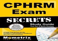 CPHRM Exam Secrets, Study Guide: CPHRM Test Review for the Certified Professional in Healthcare Risk Management Exam